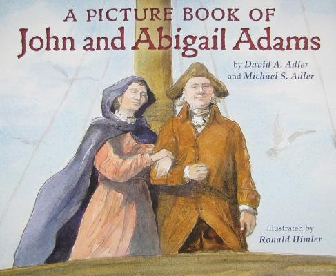 A Picture Book of John and Abigail Adams By Adler, David A./ Adler, Michael S./ Himler, Ronald (ILT)